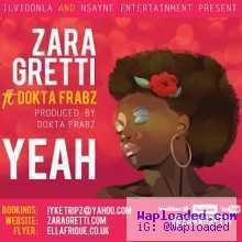 Zara Gretti - Yeah ft Dokta Frabz